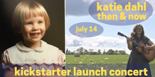 Katie Dahl: Then and Now (Kickstarter Launch Concert)