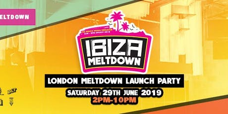 Ibiza Meltdown London Launch Party 2019 tickets