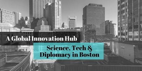 A Global Innovation Hub: Science, Tech and Diplomacy in Boston tickets