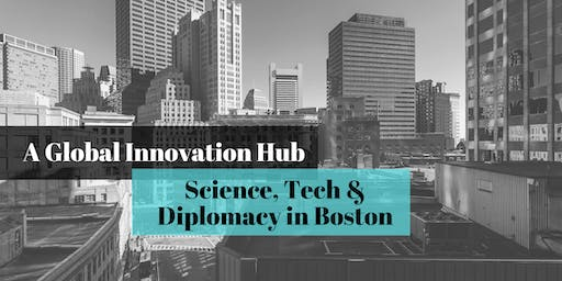 A Global Innovation Hub: Science, Tech and Diplomacy in Boston