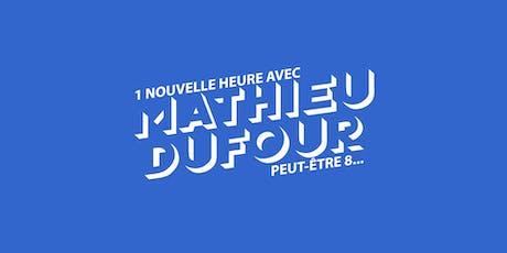1 nouvelle heure avec Mathieu Dufour, peut-être 8... Québec tickets