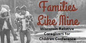 Families Like Mine: Wisconsin Relative Caregivers for...