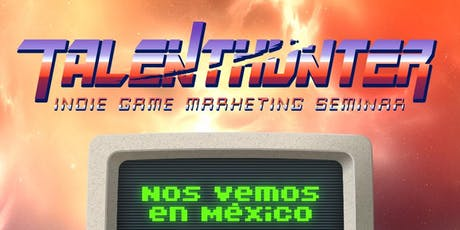 Game Developers Talent Hunter Monterrey boletos
