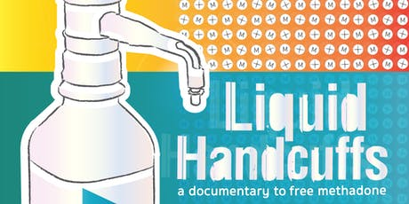 Screening of Liquid Handcuffs: A Documentary to Free Methadone  tickets