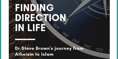 Finding Direction in Life: Dr Steve Brown's journey from Atheism to Islam