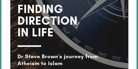 Finding Direction in Life: Dr Steve Brown's journey from Atheism to Islam tickets