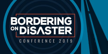 2019 Bordering on Disaster Conference tickets