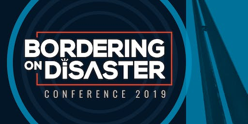 2019 Bordering on Disaster Conference