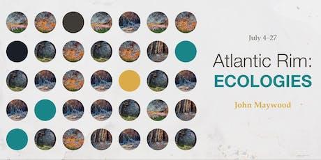 Opening Reception - Atlantic Rim: Ecologies tickets