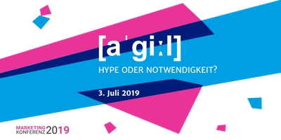 Marketingkonferenz 2019  - Was bedeutet Agilität im Marketing?
