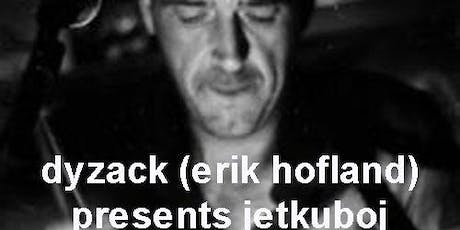Dyzack (Erik Hofland) presents Jetkuboj tickets