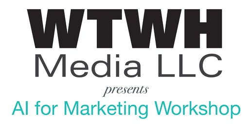 AI for Marketing Workshop presented by WTWH Media