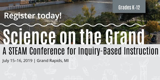 2019 Science on the Grand: A STEAM Conference for Inquiry-Based Instruction