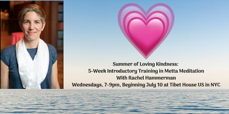 Summer of Loving Kindness: 5-week Introductory Training in Metta Meditation - Rachel Hammerman | July - August 2019 tickets