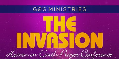 The Invasion.....Heaven on Earth Prayer  Conference  tickets