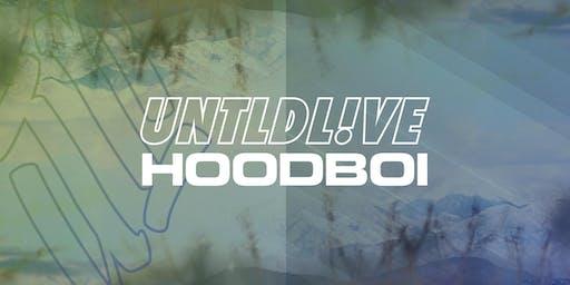 UNTLDL!VE Feat: Hoodboi (21+)