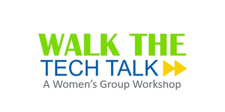 Walk the Tech Talk: A Workshop For Building Your Women's Group tickets