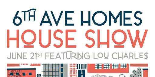 A 6th Ave Homes HOUSE SHOW featuring Lou Charles