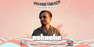 HOUSE ON THE BEACH ft. Eskuche at Tikki Beach | 6.22.19