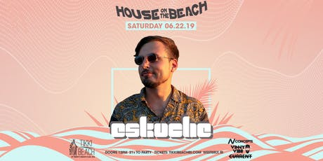 HOUSE ON THE BEACH ft. Eskuche at Tikki Beach | 6.22.19 tickets