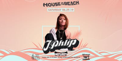 HOUSE ON THE BEACH ft. J.Phlip at Tikki Beach | 6.29.19
