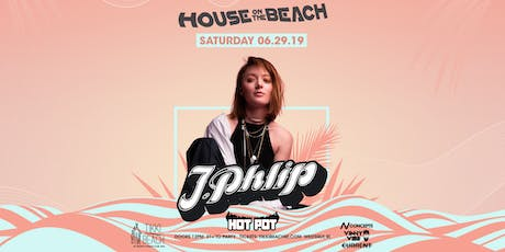 HOUSE ON THE BEACH ft. J.Phlip at Tikki Beach | 6.29.19 tickets