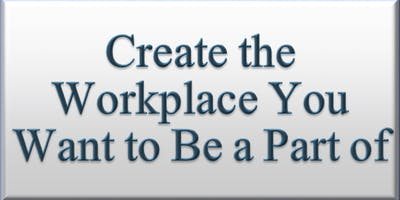 Learn Away: Create the Workplace YOU Want to Be a Part Of