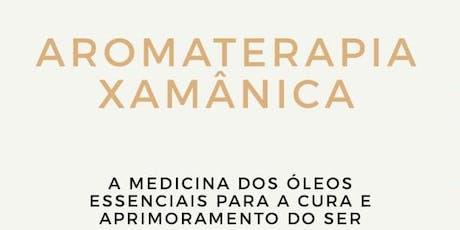 Aromaterapia Xamânica ingressos