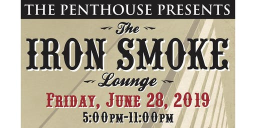 The Penthouse Presents: Iron Smoke Lounge (Above and Below)