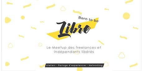 Born to be libre | Le rendez-vous des Freelances !  avec Freedom Portage billets