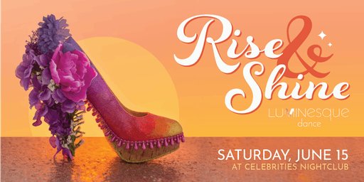 Rise & Shine - Presented by Luminesque Dance at Celebrities Nightclub