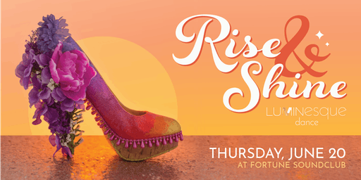 Rise & Shine - Presented by Luminesque Dance at Fortune Soundclub