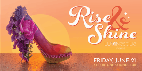 Rise & Shine - Presented by Luminesque Dance at Fortune Soundclub tickets