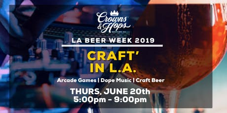 "Crowns & Hops Brewing Co ""CRAFT'IN LA"" LA BEER WEEK CELEBRATION tickets"