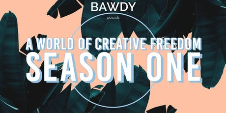BAWDY: A World Of Creative Freedom, Season I tickets