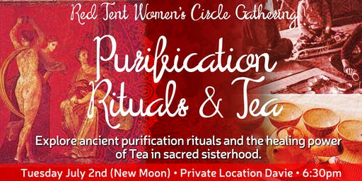 Purification Rituals & Tea ~ A Red Tent Women's Circle Gathering