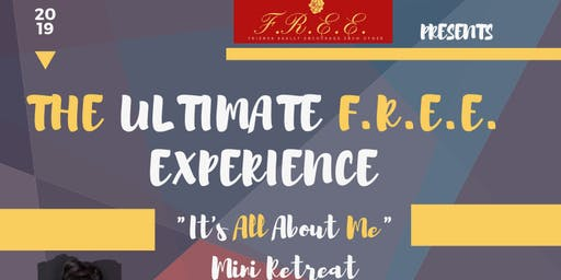 The Ultimate F.R.E.E. Experience: It's All About Me Mini Retreat