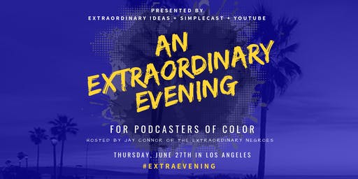 An Extraordinary Evening: For Podcasters of Color