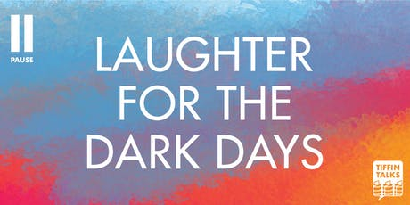 ISF2019: Tiffin Talks: Laughter for the Dark Days  tickets
