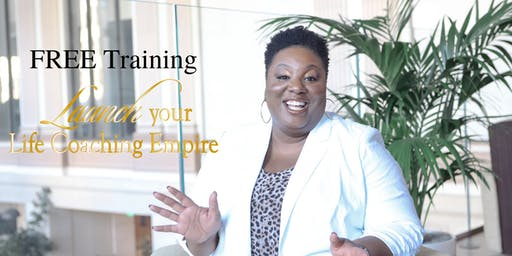 Launch Your Life Coaching Empire FREE Training & Open House