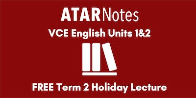 English Units 1&2 Term 2 Holiday Lecture