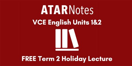 English Units 1&2 Term 2 Holiday Lecture - REPEAT 1 tickets