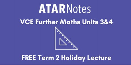 Further Maths Units 3&4 Term 2 Holiday Lecture - REPEAT 1 tickets