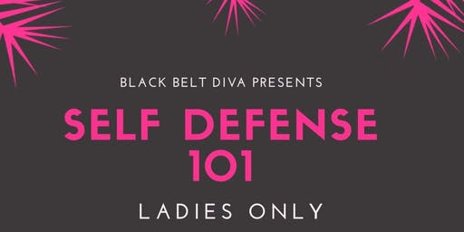 Black Belt Diva Presents: Ladies Self Defense 101