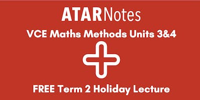 Maths Methods Units 3&4 Term 2 Holiday Lecture