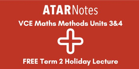 Maths Methods Units 3&4 Term 2 Holiday Lecture - REPEAT 1 tickets