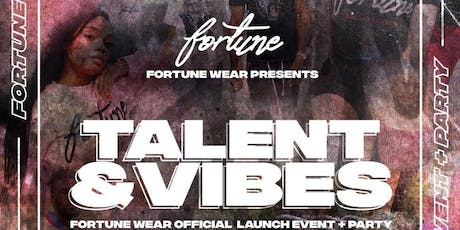 Fortune Wear Presents: 'Talent & Vibes' SS19 Showcase/Launch Party tickets