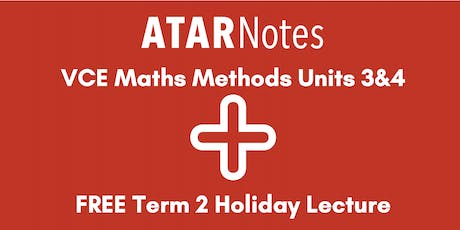 Maths Methods Units 3&4 Term 2 Holiday Lecture - REPEAT 2 tickets