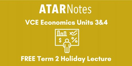 Economics Units 3&4 Term 2 Holiday Lecture tickets