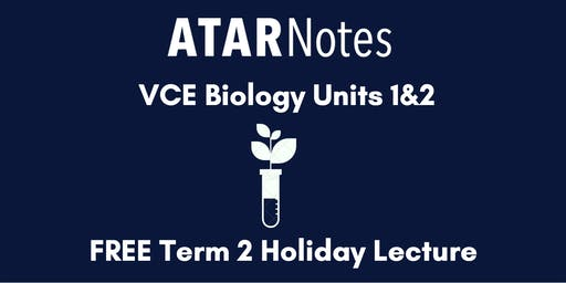 Biology Units 1&2 Term 2 Holiday Lecture